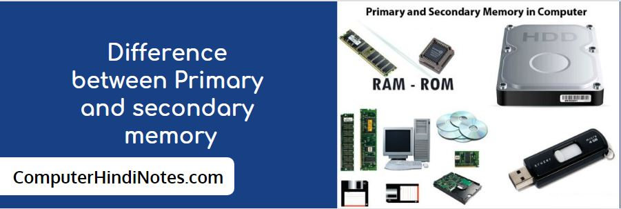 Difference between primary memory secondary memory