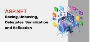 Boxing, Unboxing, Delegates, Serialization and Reflection